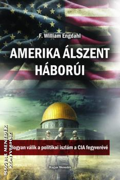 F. William Engdahl - Amerika álszent háborúi
