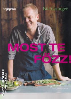 Bill Granger - Most te főzz!