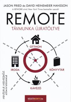Jason Fried David Heinemeier Hansson - Remote - Távmunka újratöltve