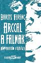 Bartis Ferenc - Arccal a falnak
